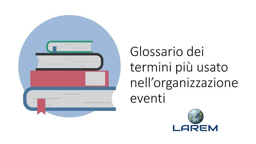 Glossario dei termini più usato nell'organizzazione eventi